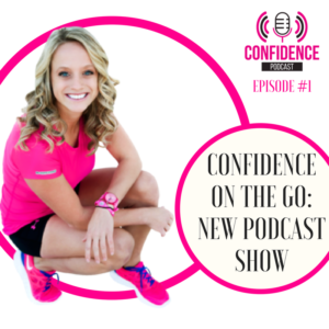 CONFIDENCE ON THE GO: NEW PODCAST SHOW