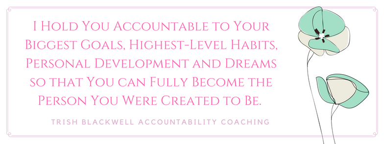get the accountability coaching and support you need with Trish Blackwell