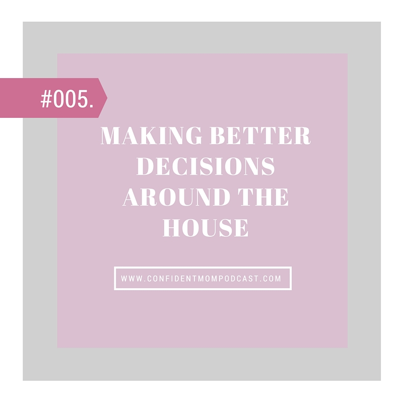 #005: MAKING BETTER DECISIONS AROUND THE HOUSE