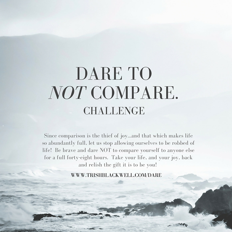 DARE TO NOT COMPARE.CHALLENGE.