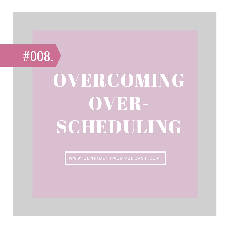 #008: OVERCOMING OVER-SCHEDULING
