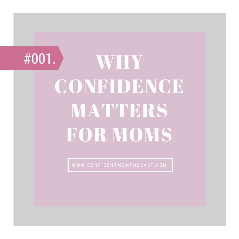 #001: WHY CONFIDENCE MATTERS FOR MOMS