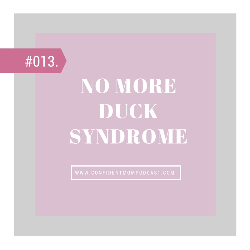 #0013: NO MORE DUCK SYNDROME