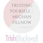 #146: TRUSTING YOURSELF – MEGHAN FILLNOW