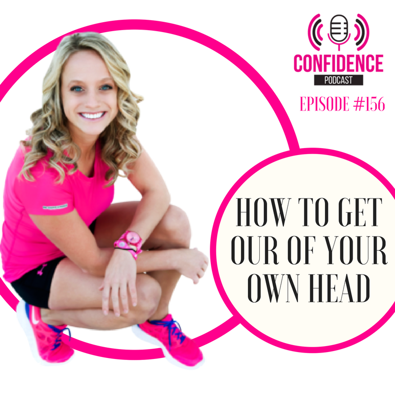 HOW TO GET OUR OF YOUR OWN HEAD