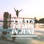 3 WAYS TO WIN IN JUNE.