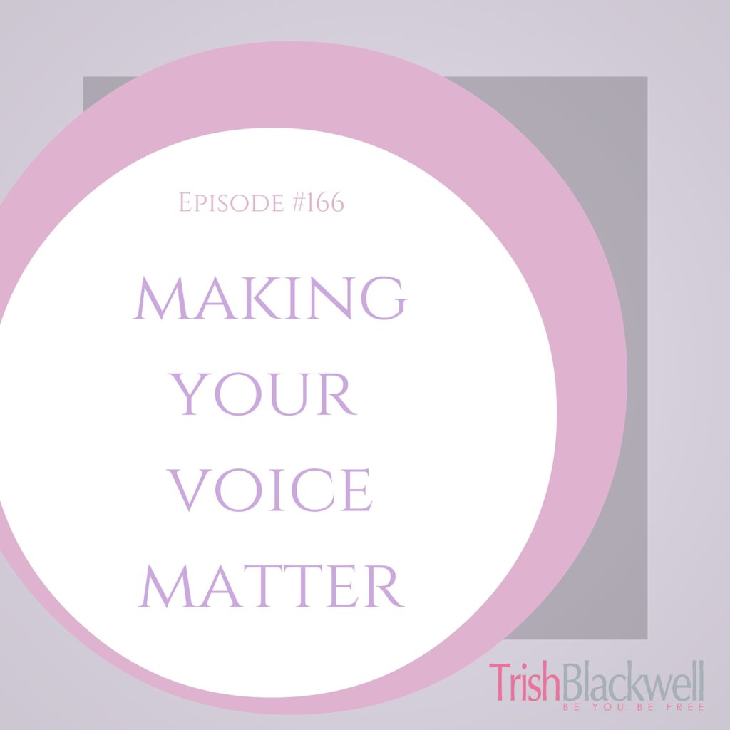#166: MAKING YOUR VOICE MATTER