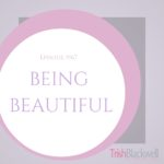 #167: BEING BEAUTIFUL.