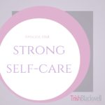 #168: STRONG SELF-CARE