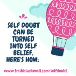 TURN SELF-DOUBT INTO SELF-BELIEF