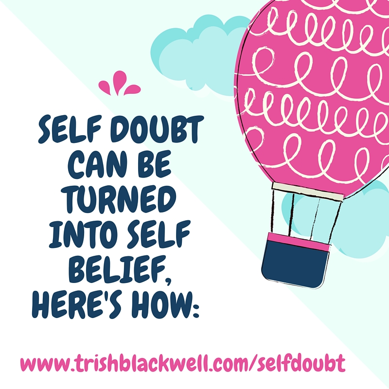 SELF DOUBTCAN BE TURNED INTO SELF BELIEF, HERE'S HOW_