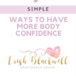 7 SIMPLE WAYS TO HAVE MORE BODY CONFIDENCE.