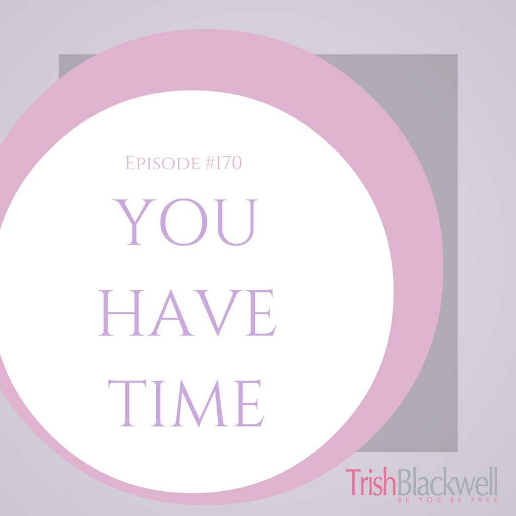#170: YOU HAVE TIME