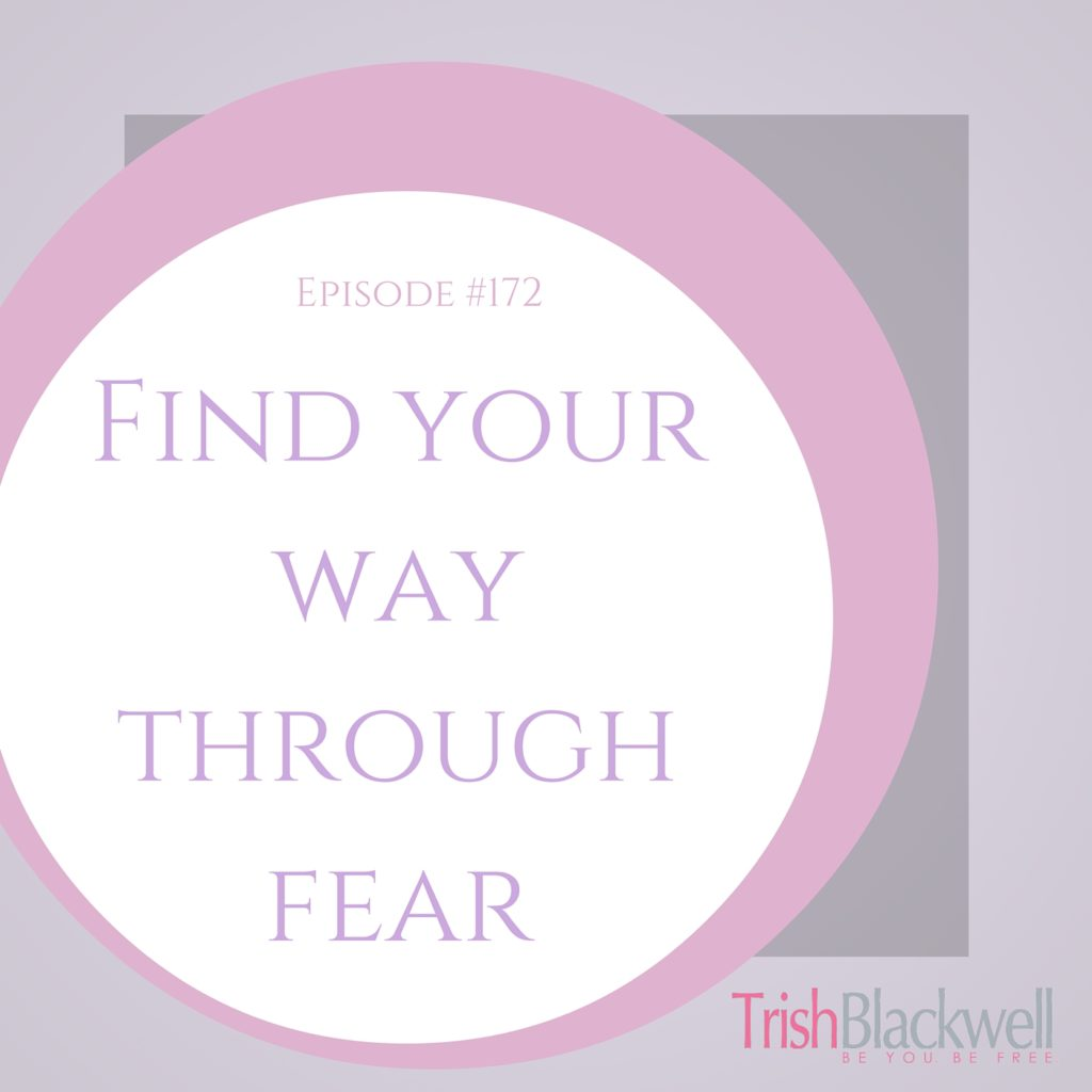 #173:  FIND YOUR WAY THROUGH FEAR