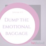 #172: DUMPING THE EMOTIONAL BAGGAGE