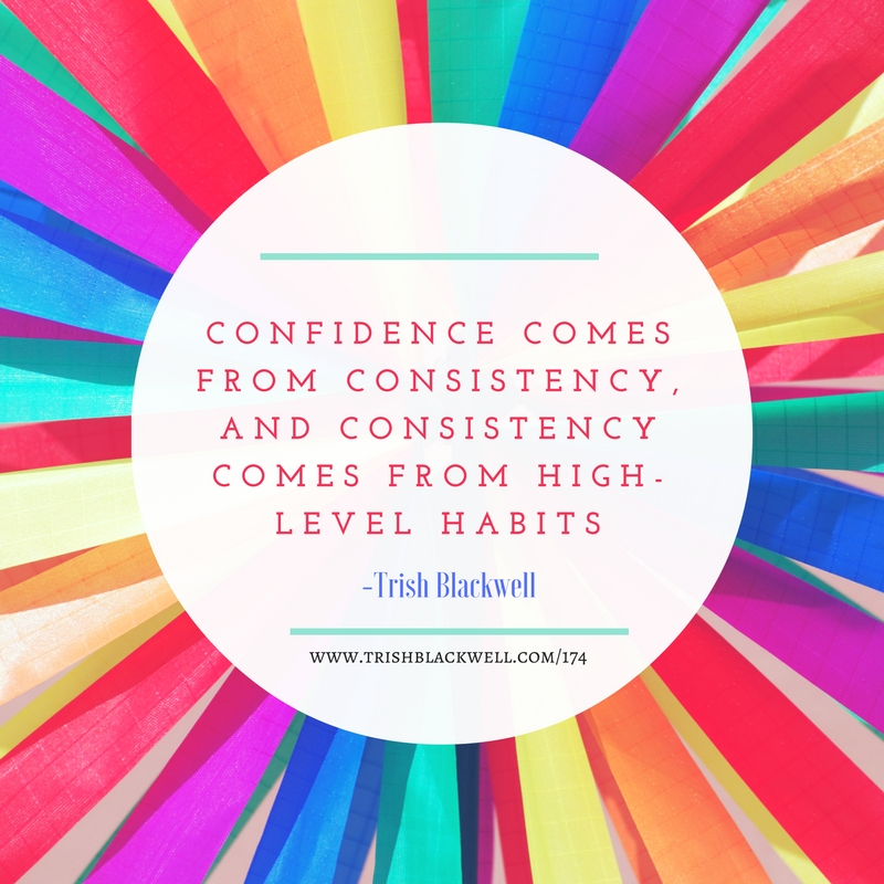 CONFIDENCE COMES FROM CONSISTENCY, and consistency comes from high-level habits