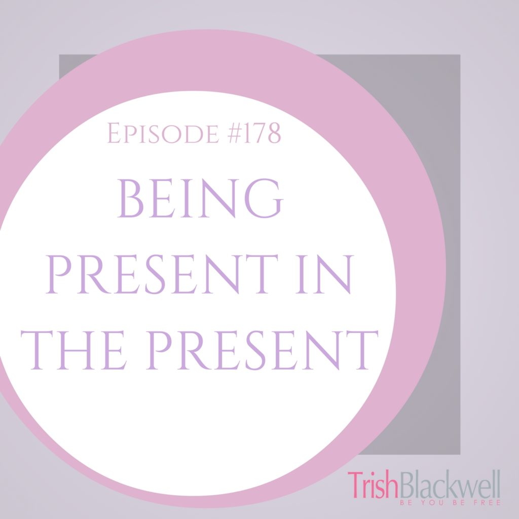 #178: BEING PRESENT IN THE PRESENT