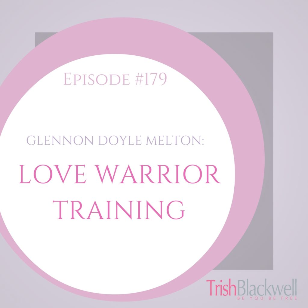 #179: GLENNON DOYLE MELTON: LOVE WARRIOR TRAINING