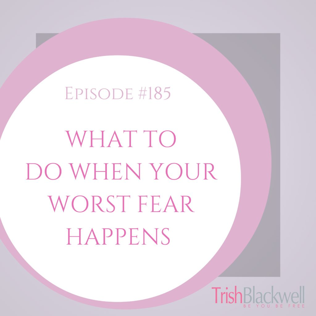 #185: WHAT TO DO WHEN YOUR WORST FEAR HAPPENS