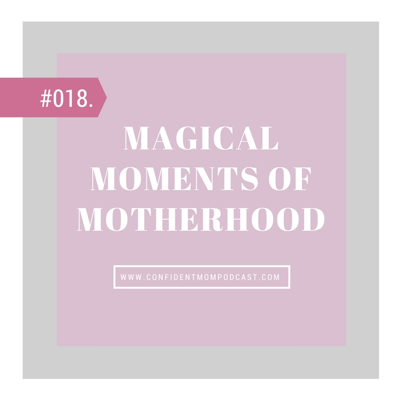 #018: MAGICAL MOMENTS OF MOTHERHOOD