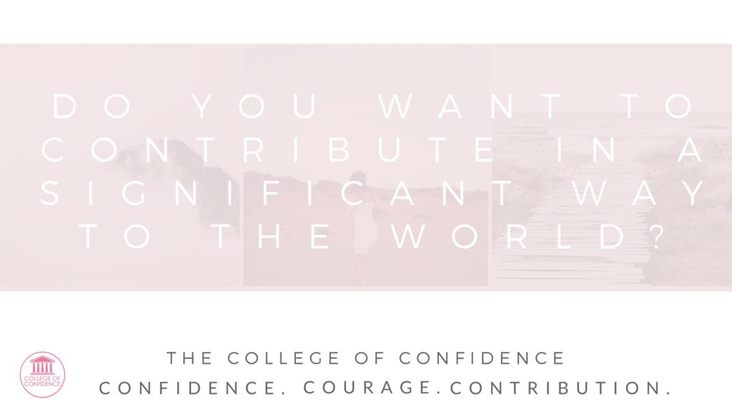 Contribute more to the world around you through confidence coaching mentorship and support.