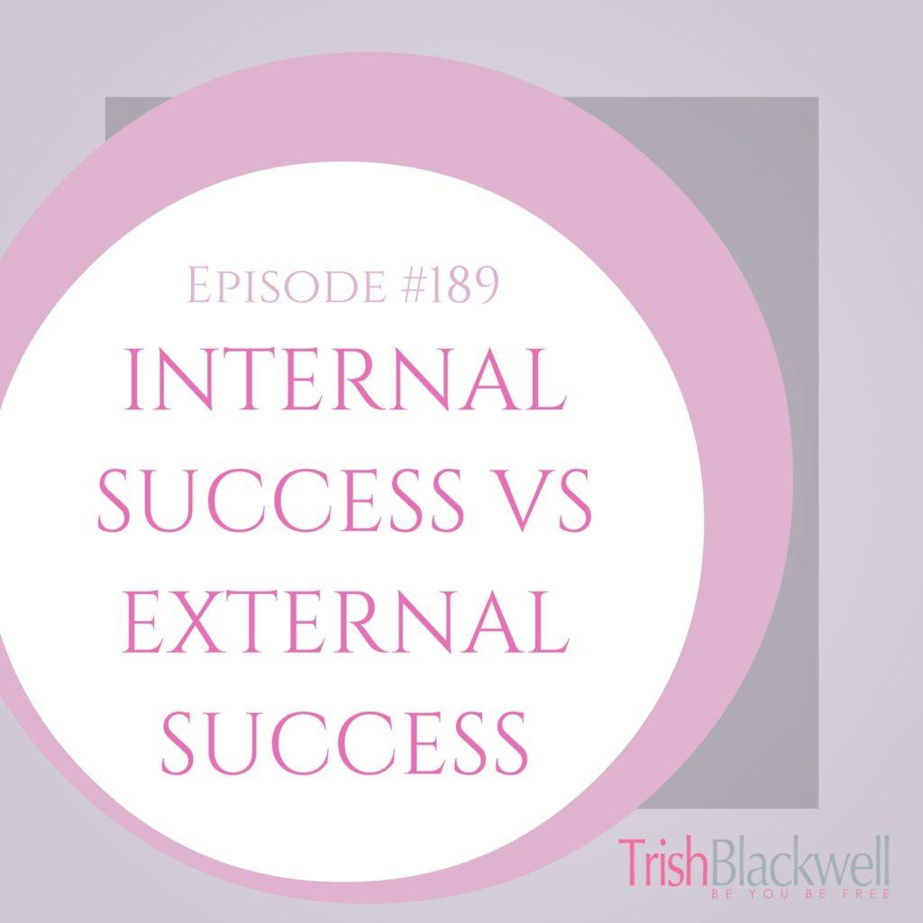 #189: INTERNAL SUCCESS VS EXTERNAL SUCCESS