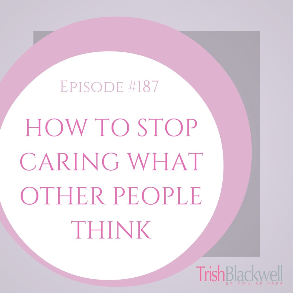 #187: HOW TO STOP CARING  WHAT PEOPLE THINK