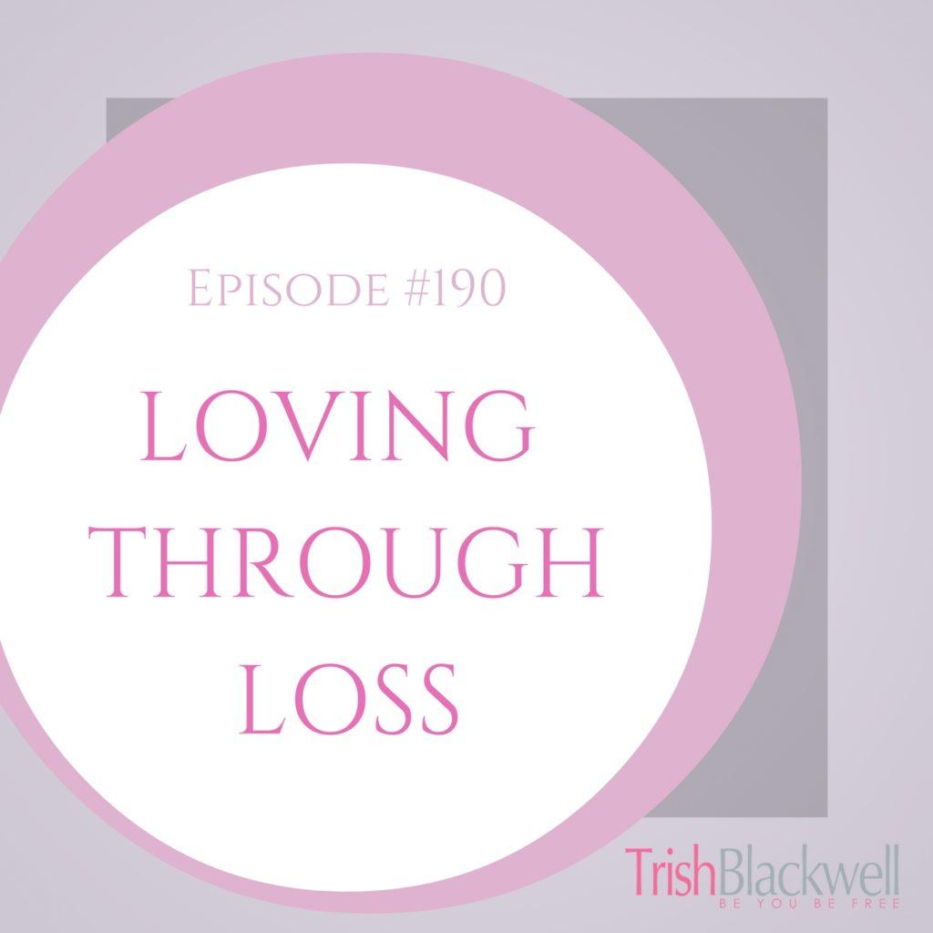 #190: LOVING THROUGH LOSS