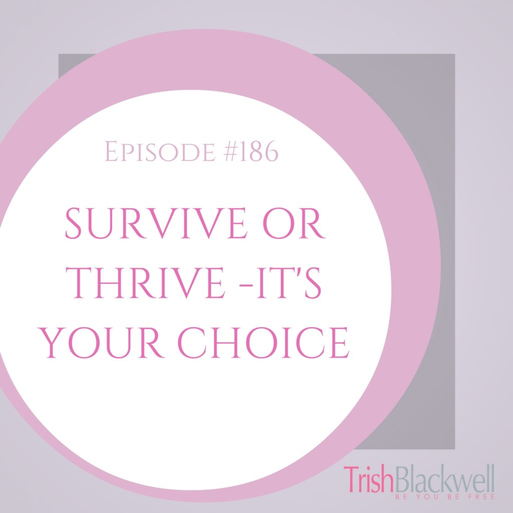 #186: SURVIVE OR THRIVE – IT'S YOUR CHOICE