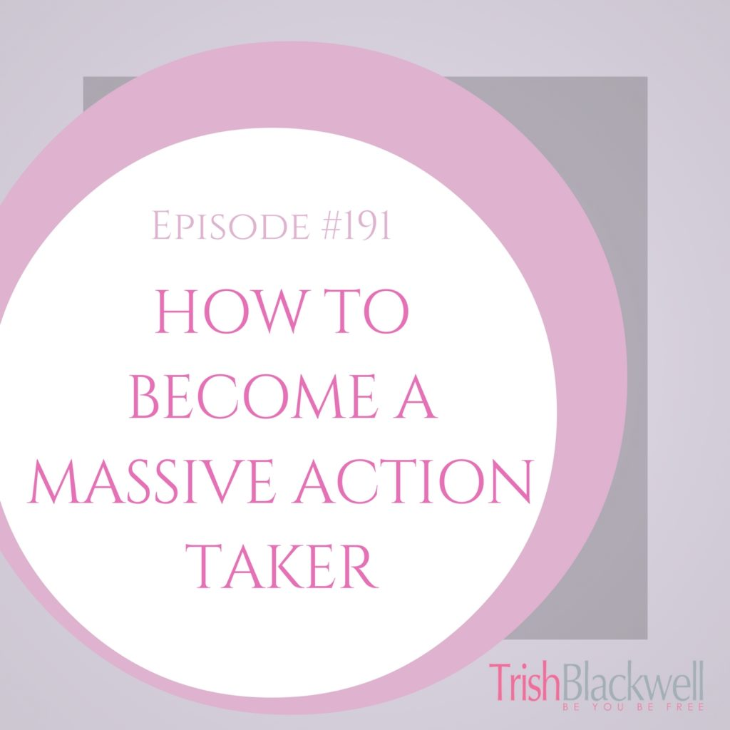 #191: HOW TO TAKE MASSIVE ACTION