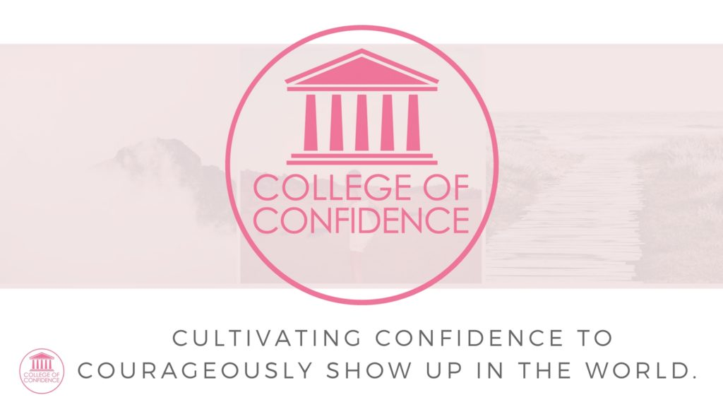 Cultivating confidence to courageously show up in the world - confidence coaching through The College of Confidence!
