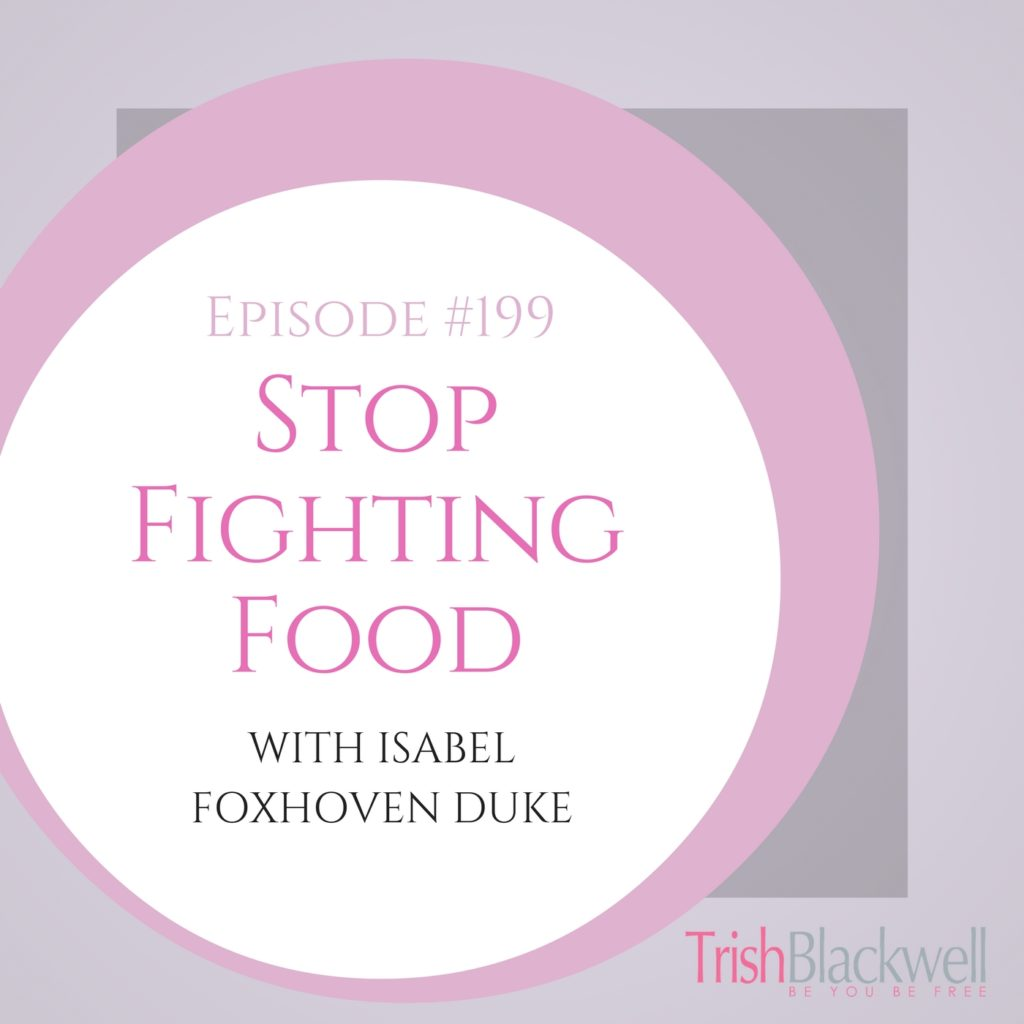#199: STOP FIGHTING FOOD, WITH ISABEL FOXHOVEN DUKE