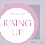 #200: RISING UP