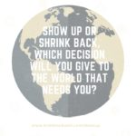 SHOW UP OR SHRINK BACK?