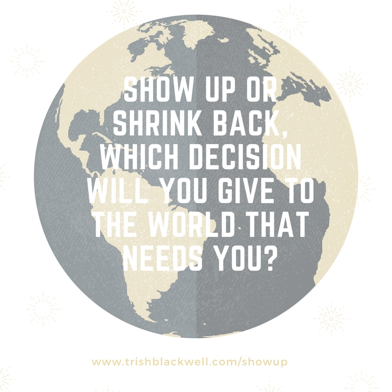SHOW UP OR SHRINK BACK?