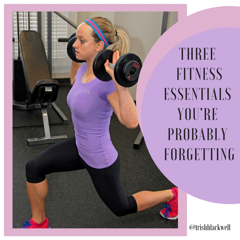 3 FITNESS ESSENTIALS YOU'RE PROBABLY FORGETTING.