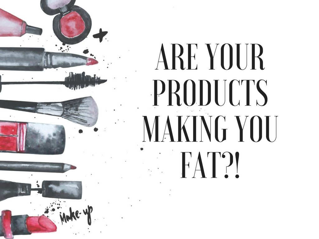 ARE YOUR PERSONAL CARE PRODUCTS MAKING YOU FAT?