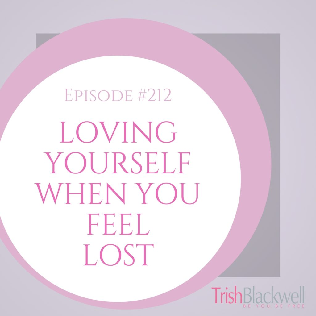 #212: LOVING YOURSELF WHEN YOU FEEL LOST.