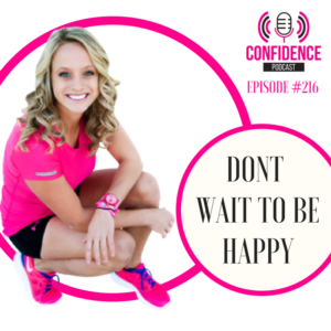 DON'T WAIT TO BE HAPPY