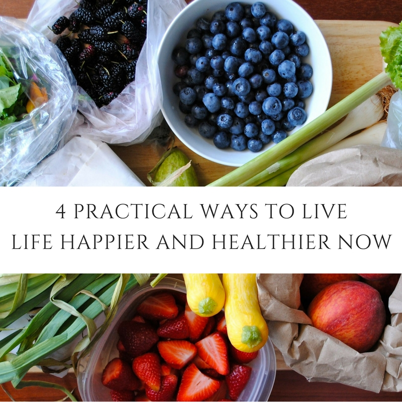 4 PRACTICAL WAYS TO LIVE LIFE HAPPY NOW