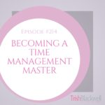 #214: BECOMING A TIME MANAGEMENT MASTER