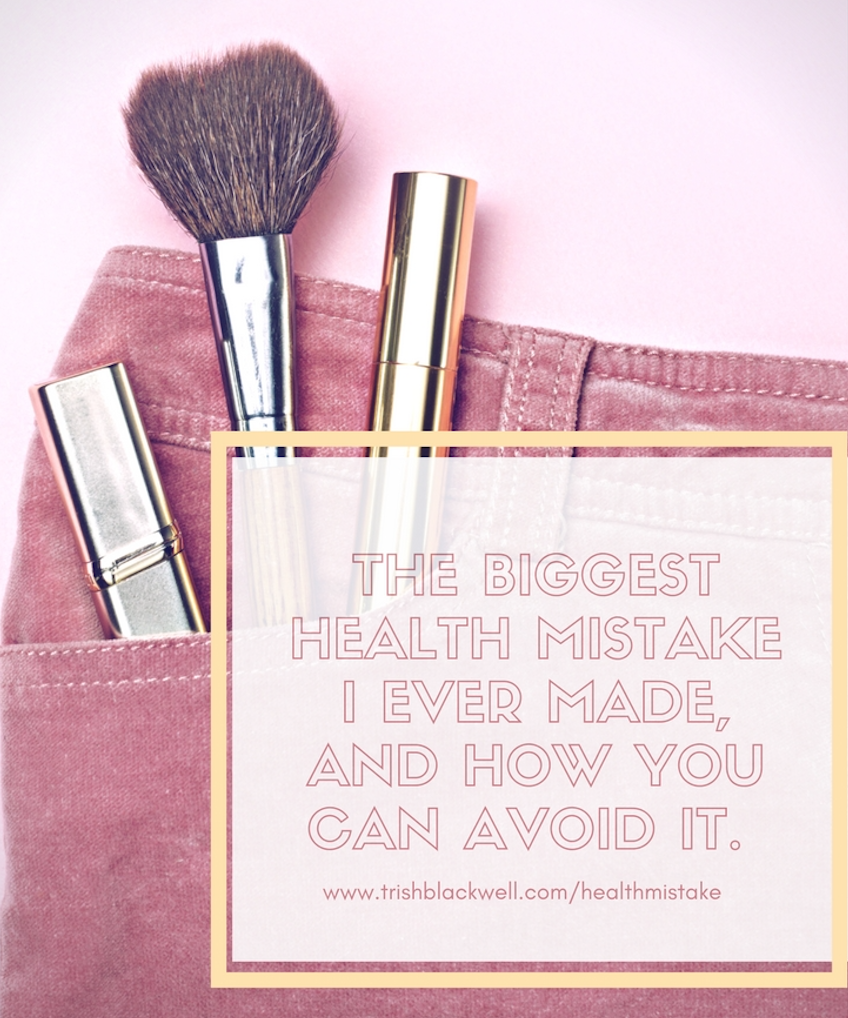 THE BIGGEST HEALTH MISTAKE I EVER MADE, AND HOW YOU CAN AVOID IT.