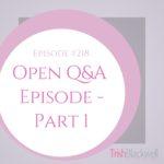 #218: OPEN Q&A PART 1