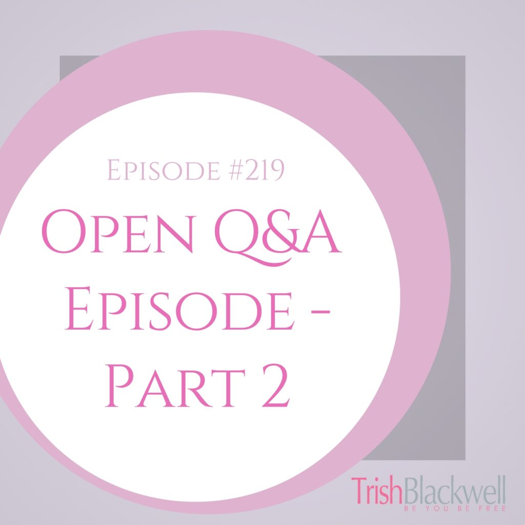 #219: OPEN Q&A PART 2