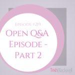 #219: OPEN Q&A PART 2