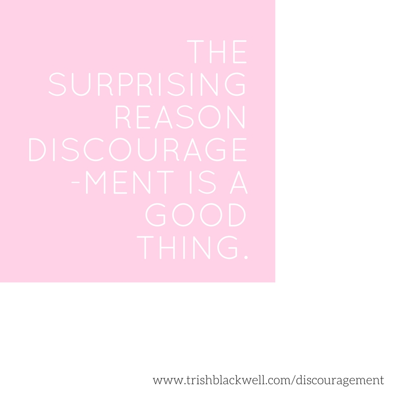 THE SURPRISING REASON DISCOURAGEMENT IS A GOOD THING