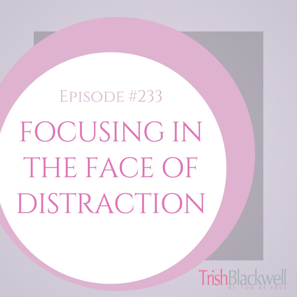 #233: FOCUSING IN THE FACE OF DISTRACTION