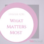 #230: WHAT MATTERS MOST