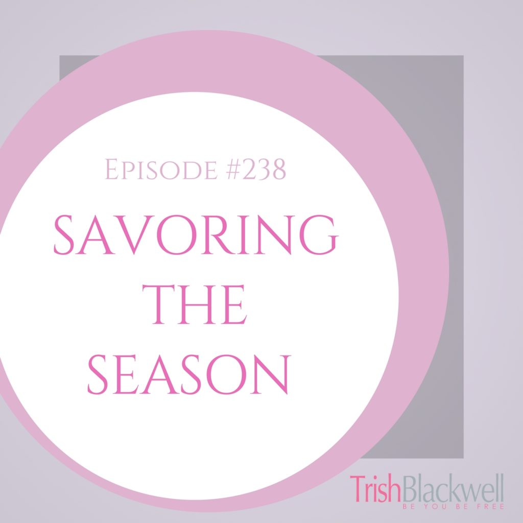 #238: SAVORING THE SEASON