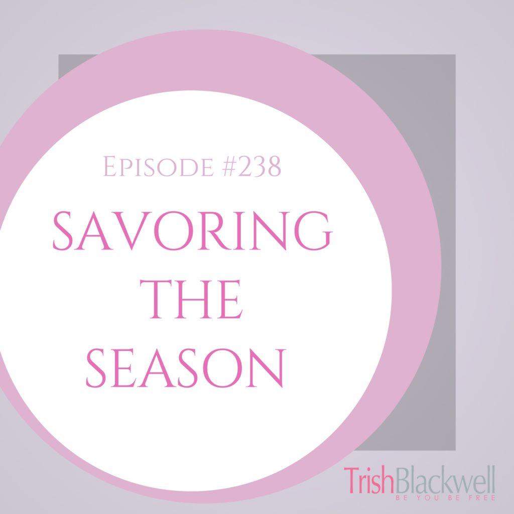 #238: SAVORING THE SEASON